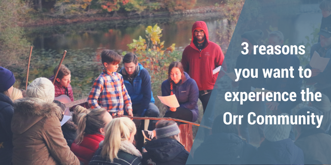 3 reasons you want to experience the Orr Community